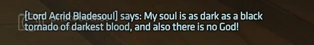Lord Acrid Bladesoul: 'My soul is as dark as a black tornado of darkest blood, and also there is no God!'